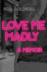 Love Me Madly - A Memoir